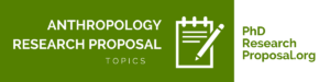 good anthropology research proposal topics